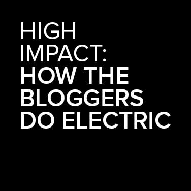 High Impact: How The Bloggers Do Electric